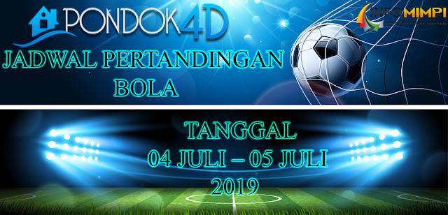 JADWAL  PERTANDINGAN BOLA TANGGAL 04 JULI – 05 JULI 2019