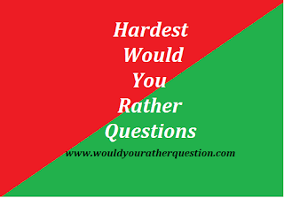 Hardest Would You Rather Questions