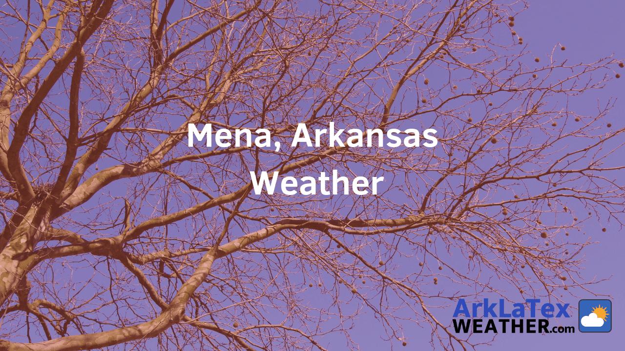 Mena, Arkansas, Weather Forecast, Polk County, Mena weather, ArkLaTexWeather.com, MenaPolk.com