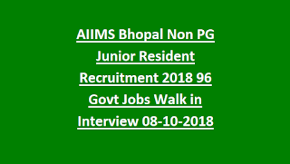 AIIMS Bhopal Non PG Junior Resident Recruitment 2018 96 Govt Jobs Walk in Interview 08-10-2018