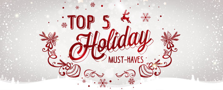 Top 5 Holiday Must-Haves