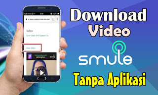 Cara Download Video Smule Tanpa Aplikasi