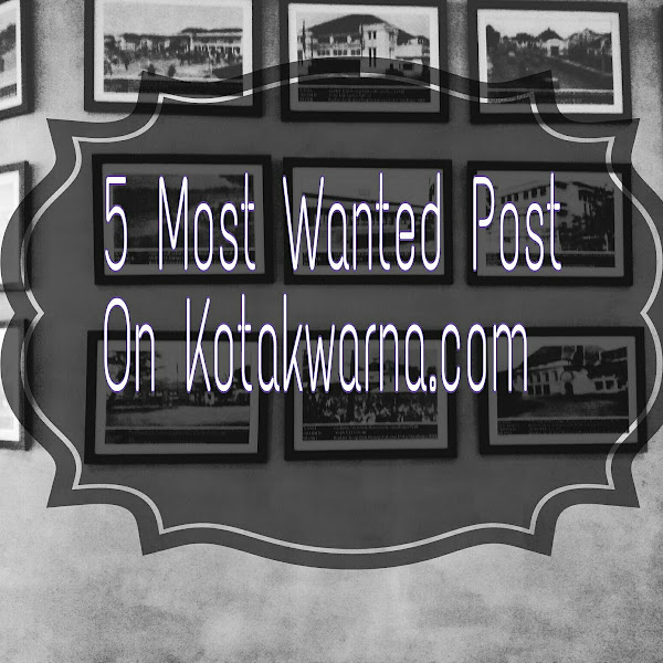 5 Most Wanted Post On Kotakwarna.com