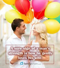 Love Quotes about husband:  a sure sign of a man's strength is how he gently loves his wife.