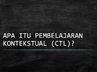 Apa itu Pembelajaran Kontekstual (CTL)?