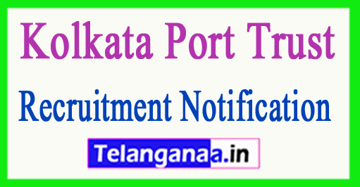 Kolkata Port Trust Recruitment Notification 2017