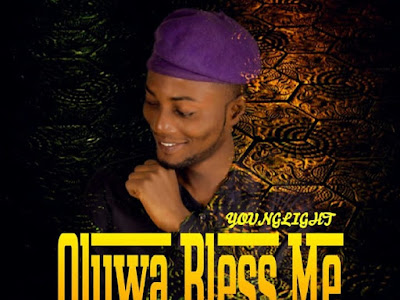 DOWNLOAD MP3: YoungLight - Oluwa Bless Me