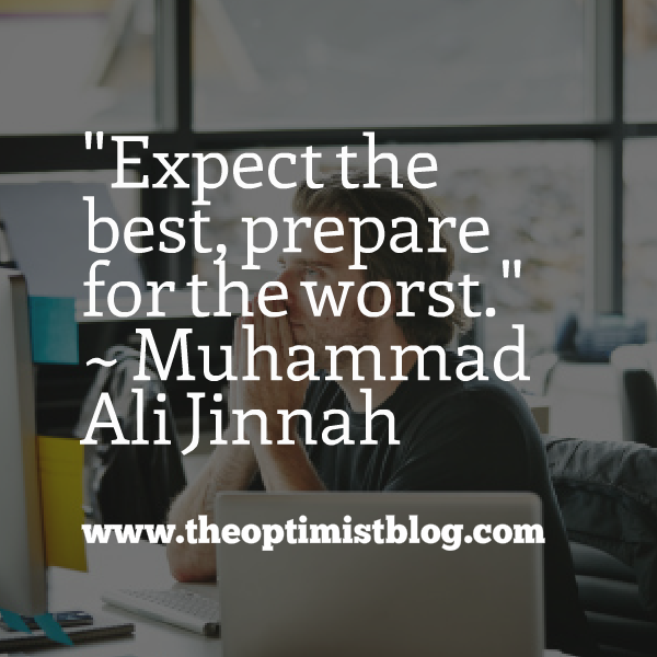 """Expect the best, prepare for the worst."" ~ Muhammad Ali Jinnah"