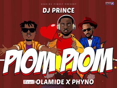 DJ Prince – Piom Piom ft. Olamide & Phyno (Prod by Adey)