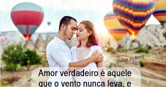 Amor Verdadeiro é Aquele Que O Vento Nunca Leva E A: Status Do Amor