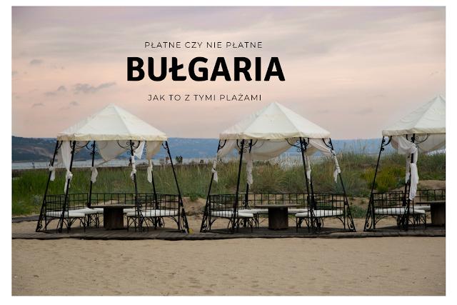 Płatne - nie płatne - jak to jest z tymi plażami w Bułgarii