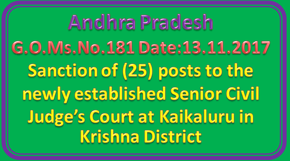 AP GO Ms No 181 || Sanction of (25) posts to the newly established Senior Civil Judge's Court at Kaikaluru in Krishna District