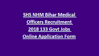 SHS NHM Bihar Medical Officers Recruitment 2018 133 Govt Jobs Online Application Form