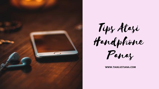 Tips Atasi Handphone Panas