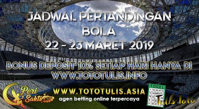 JADWAL PERTANDINGAN BOLA TANGGAL 22 – 23 MARET 2019