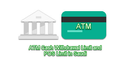 ATM Cash Withdrawal Limit and POS Limit in Saudi