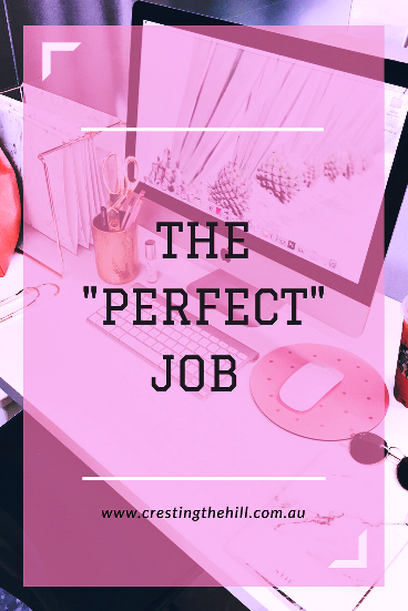 "Is there any such thing as the ""Perfect"" job? Does it only happen for a lucky few?"