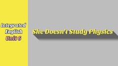 Unit 6 She Doesn't Study Physics