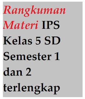 Rangkuman Materi IPS Kelas 5 SD Semester 1 dan 2 terlengkap