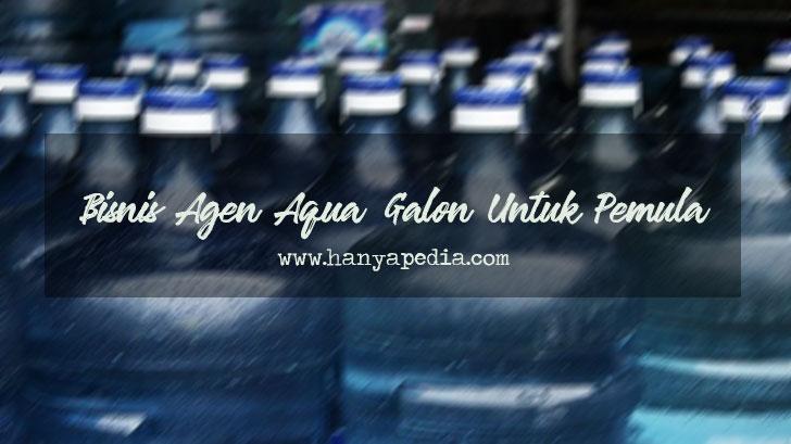 Cara Mudah Menjadi Agen Aqua Galon Untuk Pemula