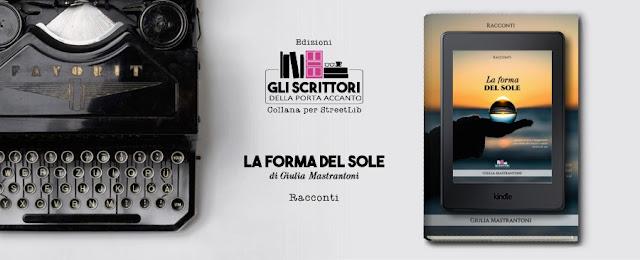 """""""La forma del sole"""", racconti di Giulia Mastrantoni"""