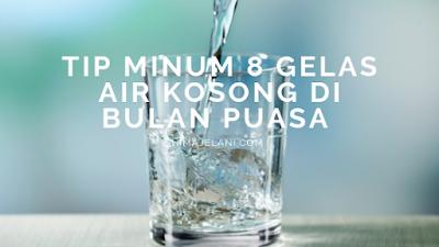 Tips Minum 8 Gelas Air Kosong Di Bulan Puasa