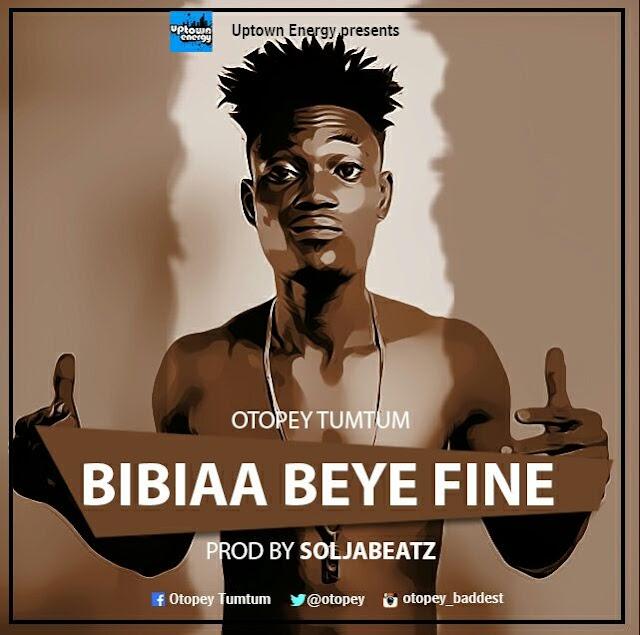 Otopey Tumtum__Bibiaa Beye Fine(Produced By SoljaBeatz)