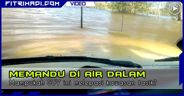 Video Memandu SUV Melalui Kawasan Air Tasik Dalam