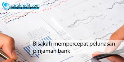 Bisakah mempercepat pelunasan pinjaman bank