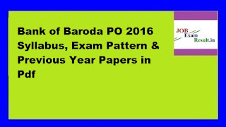Bank of Baroda PO 2016 Syllabus, Exam Pattern & Previous Year Papers in Pdf