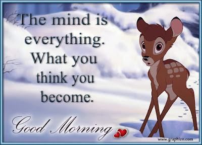 Good Morning Quotes For Friends: the mind is everything
