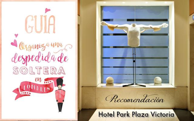 guia despedida de soltera en londres - hotel park plaza victoria