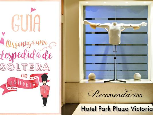 Hotel Park Plaza Victoria - Guia Despedida de Soltera en Londres