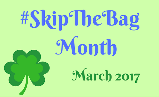 SkipTheBag Month: March 2017