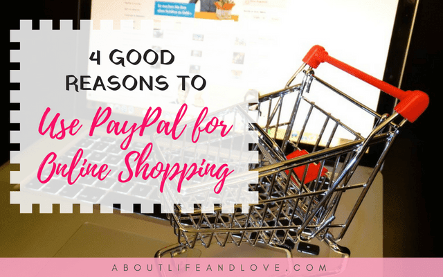 4 Good Reasons to Use PayPal for Online Shopping