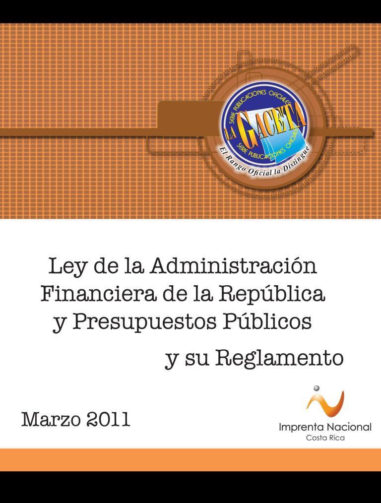 Ley de la administración financiera de la república y presupuestos públicos y su reglamento [Imprenta Nacional]