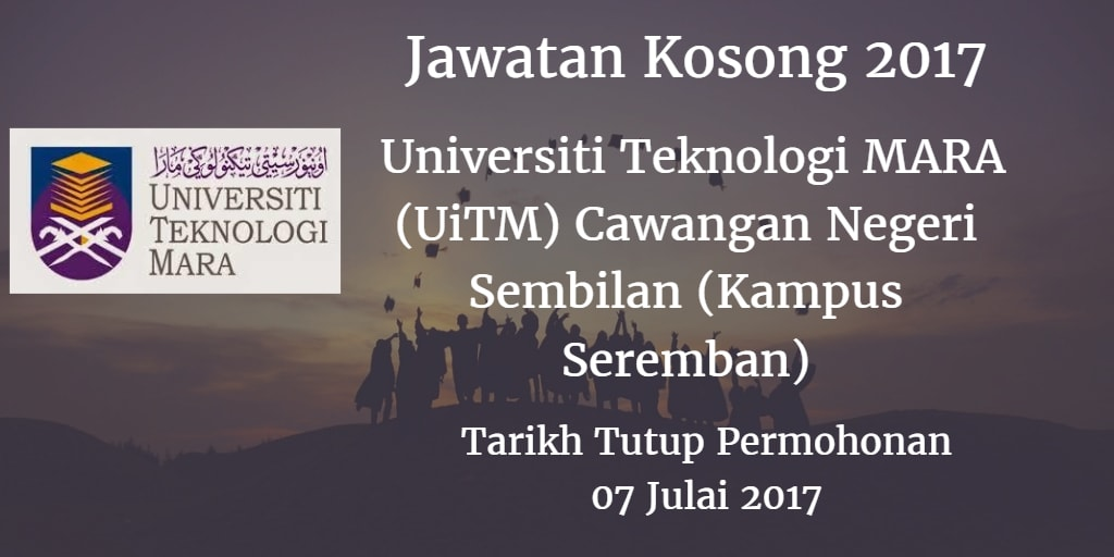 Jawatan Kosong UiTM Cawangan Negeri Sembilan (Kampus Seremban) 07 Julai 2017