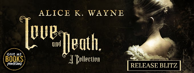 RELEASE BLITZ PACKET - Love and Death, a Collection by Alice K. Wayne