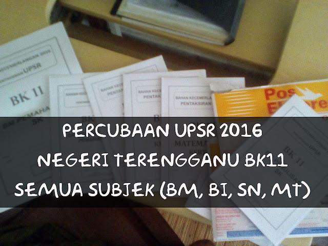 Soalan Peperiksaan Percubaan UPSR 2016 Negeri Terengganu BK11 Semua Subjek