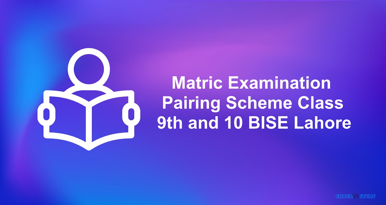 Matric Exam Pairing Scheme BISE Lahore
