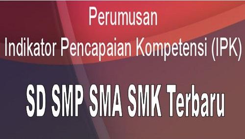 Cara Perumusan Indikator Pencapaian Kompetensi (IPK) SD SMP SMA SMK Kurikulum 2013 Terbaru