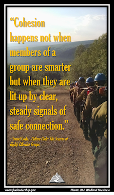 Cohesion happens not when members of a group are smarter but when they are lit up by clear, steady signals of safe connection. - Daniel Coyle, Culture Code: The Secrets of Highly Effective Groups  [Photo credit: UAF Wildland Fire Crew]