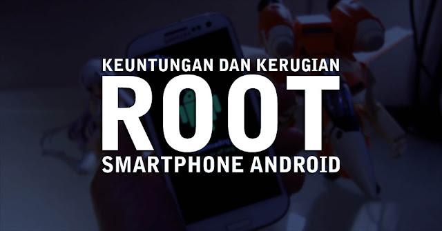 Kekurangan dan Kelebihan Root Android
