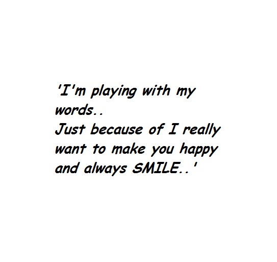 Quotes To Make You Smile: My Quotes : Just Want To Make You Smile