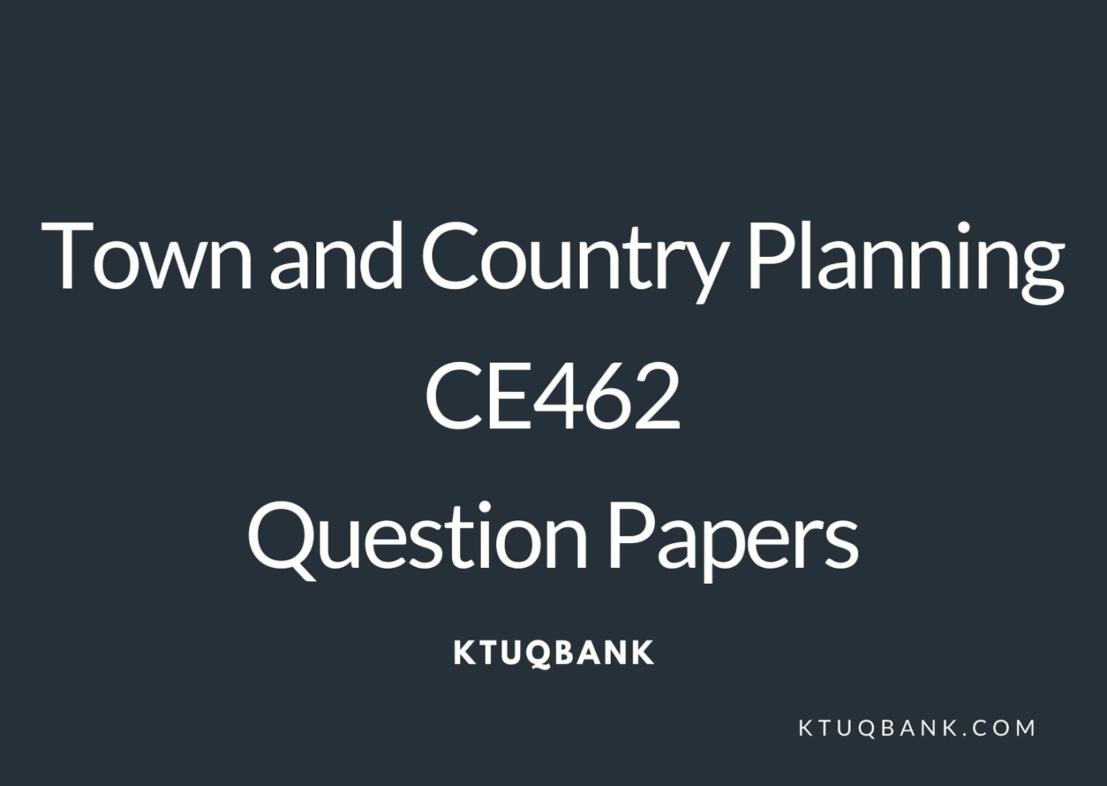 Town and Country Planning | CE462 | Question Papers (2015 batch)