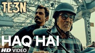 HAQ HAI Video Song _ TE3N _ Amitabh Bachchan, Nawazuddin Siddiqui, Vidya Balan _ T-Series