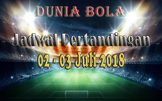 Jadwal Pertandingan Sepak Bola Tanggal 02 - 03 Juli 2018