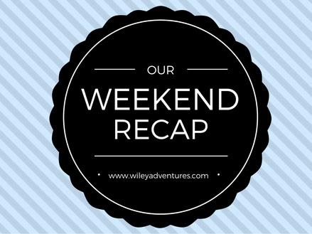 Weekend Recap: #realwileymoments edition