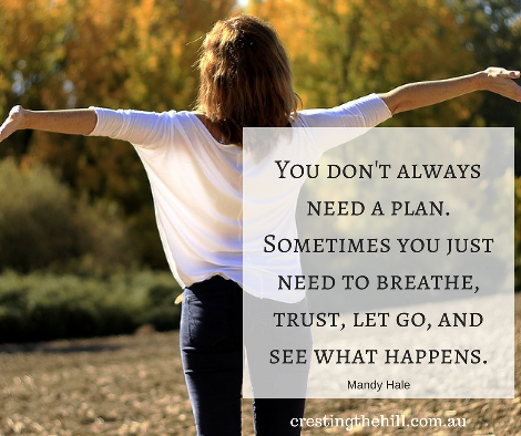 You don't always need a plan. Sometimes you just need to breathe, trust, let go, and see what happens. Mandy Hale