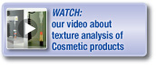 Watch our video about Texture Analysis of Cosmetic Products